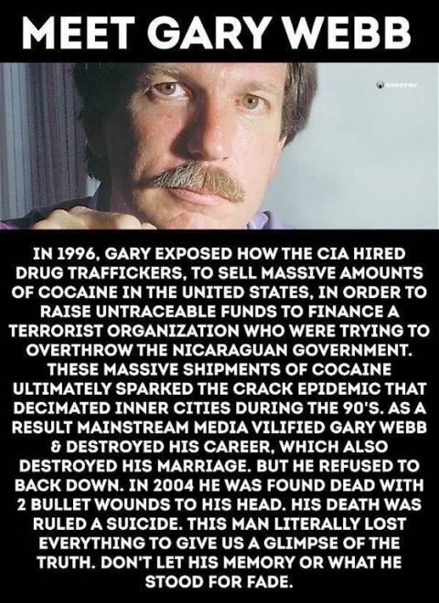 """I am Gary Webb, I exposed connections between CIA & Drug trafficking only to be found dead with the Clintons signature 2 shot to the head """"suicide"""". : conspiracy"""